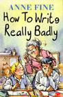 How to Write Really Badly by Anne Fine (Paperback, 1996)