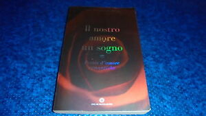 IL-NOSTRO-AMORE-UN-SOGNO-POESIE-D-039-AMORE-ROMANTICHE-OSCAR-VARIA-MONDADORI-2011