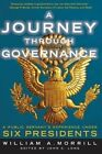 A Journey Through Governance: A Public Servant's Experience Under Six Presidents by William a Morrill (Paperback / softback, 2013)