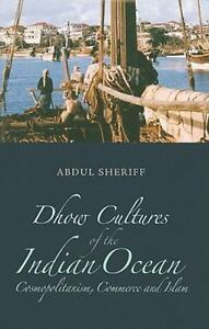 Dhow Cultures and the Indian Ocean: Cosmopolitanism, Commerce, and Islam (Columb 9780231701396