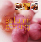 Autumn Cooking: Using the Season's Finest Ingredients by Bridget Jones (Paperback, 2003)