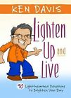 Lighten Up and Live: A Dose of Joy to Brighten Your Day by Ken Davis (Hardback, 2014)