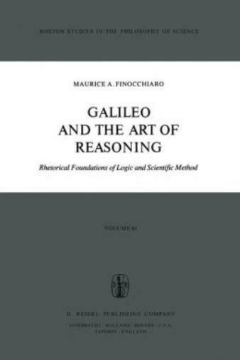 Galileo And The Art Of Reasoning: Rhetorical Foundation Of Logic And Scient...