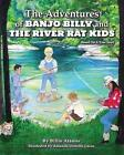 The Adventures of Banjo Billy and the River Rat Kids by Billie Atamer (Paperback / softback, 2014)