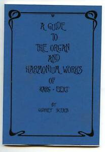 A GUIDE TO THE ORGAN AND HARMONIUM WORKS OF KARG ELERT 1940 MODRN REPRINT 20100