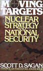 Moving Targets: Nuclear Strategy and National Security by Scott Douglas Sagan (Paperback, 1990)
