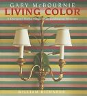 Living Color: A Designer Works Magic with Traditional Interiors by Gary McBournie (Hardback, 2013)