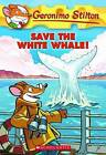 Save the White Whale! by Geronimo Stilton (Paperback, 2011)
