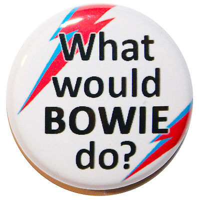 "1/"" High Quality Custom /'What Would BOWIE do?/' Button Badge Pin 25mm"