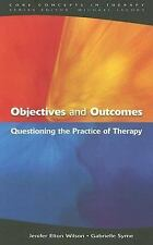 Objectives and Outcomes : Questioning the Practice of Therapy by Gabrielle...