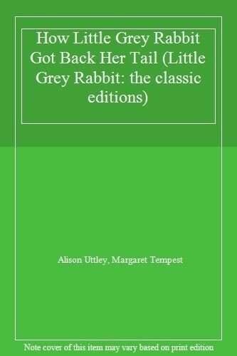 How Little Grey Rabbit Got Back Her Tail (Little Grey Rabbit: the classic edit,