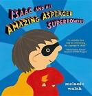 Isaac and His Amazing Asperger Superpowers! by Melanie Walsh (Hardback, 2016)