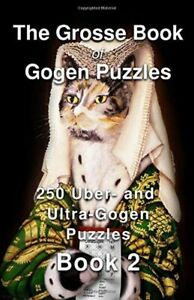 The Grosse Book of Gogen Puzzles 2: 250 Uber- and Ultra-Gogen Puzzles Book 2