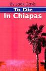 To Die in Chiapas by Jack Davis (Paperback / softback, 2001)