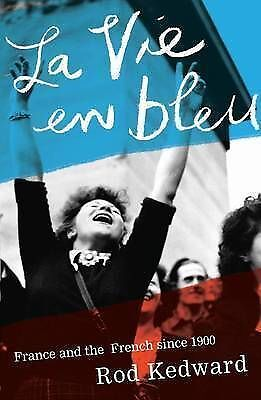 Rod Kedward, La Vie en Bleu: France and the French since 1900, Very Good Book