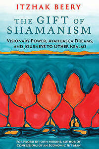 The-Gift-of-Shamanism-Visionary-Power-Ayahuasca-Dreams-and-Journeys-to