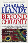 Beyond Certainty: The Changing Worlds of Organisations by Charles Handy (Paperback, 1996)
