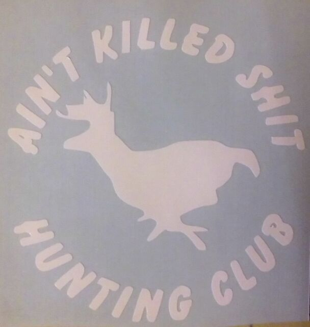Ain't Killed Sh*t Hunting Club with deer Sticker Vinyl Decal Car Truck  Window