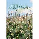 June of The Corn Huskers Ball 9781441540362 by B K Mitchell Paperback
