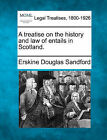 A Treatise on the History and Law of Entails in Scotland. by Erskine Douglas Sandford (Paperback / softback, 2010)