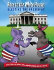 Race to the White House: Electing the President by Douglas M. Rife, Gina Capaldi (Paperback, 2016)