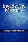 Invade My Mystery by James Webb Wilson (Paperback / softback, 2010)