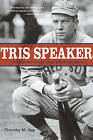 Tris Speaker: The Rough-and-Tumble Life of A Baseball Legend by Timothy Gay (Paperback, 2007)