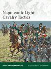 Napoleonic Light Cavalry Tactics by Philip J. Haythornthwaite (Paperback, 2013)