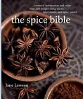 The Spice Bible : Essential Information and More Than 250 Recipes Using Spices, Spice Mixes, and Spice Pastes by Jane Lawson (2008, Paperback)