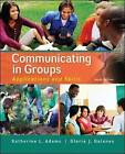 Communicating in Groups: Applications and Skills by Katherine L. Adams, Gloria J. Galanes (Paperback, 2014)