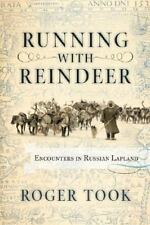 Running With Reindeer. Encounters in Russian Lapland., , Took, Roger, Good, 2004