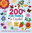 200 Fun Things to Crochet: Decorative Flowers, Leaves, Bugs, Butterflies and More! by Betty Barnden, Lesley Stanfield, Jessica Polka, Kristin Nicholas (Paperback, 2017)