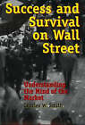 Success and Survival on Wall Street: Understanding the Mind of the Market by Charles W. Smith (Hardback, 1999)