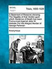 A Statement of Reasons Showing the Illegality of That Verdict Upon Which Sentence of Death Has Been Pronounced Against John W. Webster for the Alleged Murder of George Parkman by Anonymous (Paperback / softback, 2012)