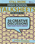 Still More High School Talksheets: 50 Creative Discussions for Your Youth Group by David W. Rogers (Paperback, 2009)