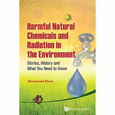 Harmful Natural Chemicals and Radiation in the Environment by Raymond S. Poon...