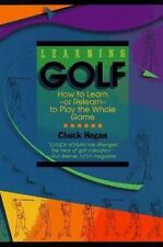Learning Golf: How to Learn - or Relearn - to Play the Whole Game