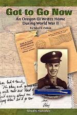 Got to Go Now: An Oregon GI Writes Home During World War II, , Colvin, Edsel V.,