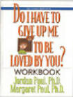 Do I Have to Give Up ME to be Loved by You?: Workbook by Paul Jordan, Margaret Paul (Paperback, 2002)