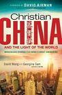 Christian China and the Light of the World: Miraculous Stories from China's Great Awakening by Professor David Wang, Georgina Sam (Paperback / softback, 2013)