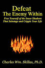 Defeat the Enemy Within: Free Yourself of the Inner Shadows That Sabotage & Cripple Your Life by Charles William Skillas (Paperback / softback, 2004)