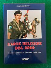 L'ARTE MILITARE DEL 2000 uomini e strategie tra XIX e XX secolo. Ferruccio Botti