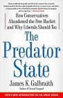 The Predator State: How Conservatives Abandoned the Free Market and Why Liberals Should Too by James K. Galbraith (Paperback, 2009)
