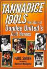 Tannadice Idols: The Story of Dundee United's Cult Heroes by Dr. Paul Smith (Paperback, 2010)