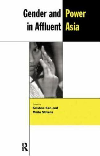 Gender and Power in Affluent Asia: By Sen, Krishna