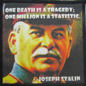 Printed Patch Sew On JOSEPH STALIN QUOTE Was he a bad dude or what