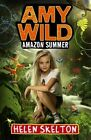 Amy Wild: Amazon Summer by Helen Skelton (Paperback, 2015)