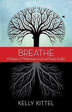 Breathe : A Memoir of Motherhood, Grief, and Family Conflict by Kelly Kittel...