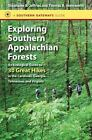 Southern Gateways Guides: Exploring Southern Appalachian Forests : An Ecological Guide to 30 Great Hikes in the Carolinas, Georgia, Tennessee, and Virginia by Stephanie B. Jeffries and Thomas R. Wentworth (2014, Paperback)