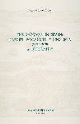 The Genoese in Spain: Gabriel Bocangel y Unzueta (1603-1658): A Biography by...